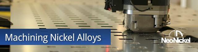 Machining Nickel Alloys