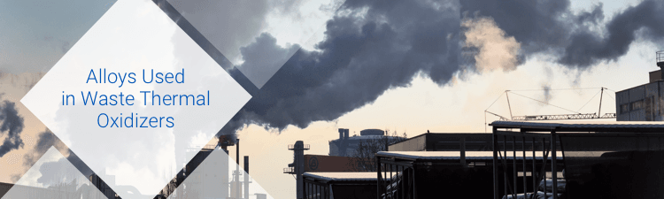 Alloys used in waste thermal oxidizers