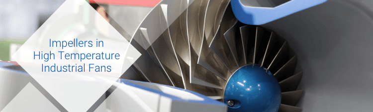 Impellers in high temperature industrial fans